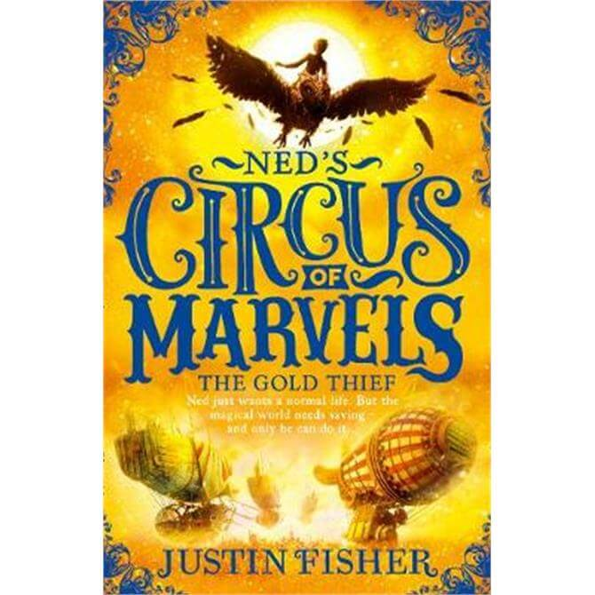 The Gold Thief (Ned's Circus of Marvels, Book 2) (Paperback) - Justin Fisher