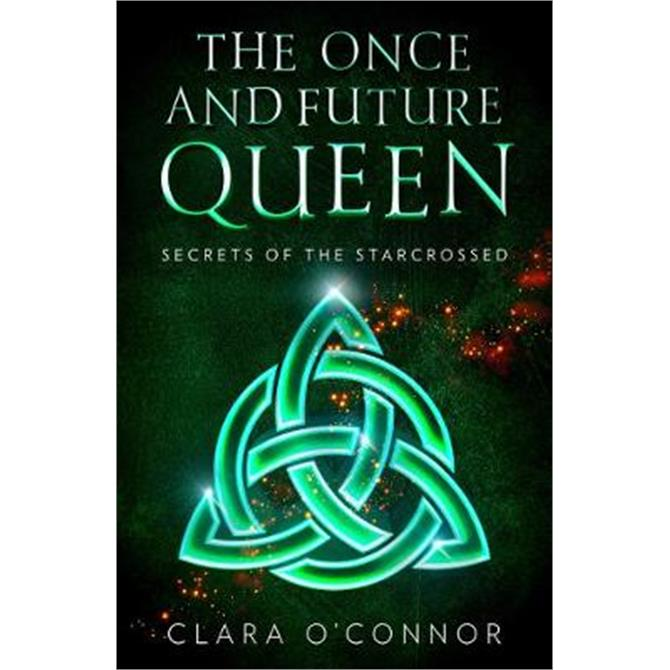 Secrets of the Starcrossed (The Once and Future Queen, Book 1) (Paperback) - Clara O'Connor