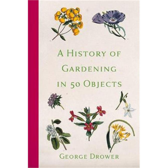 A History of Gardening in 50 Objects (Paperback) - George Drower