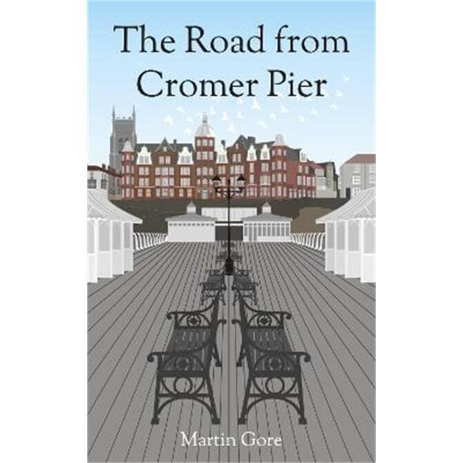 The The Road From Cromer Pier: A sequel to The Road to Cromer Pier (Paperback) - Martin Gore