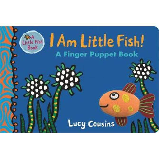 I Am Little Fish! A Finger Puppet Book - Lucy Cousins
