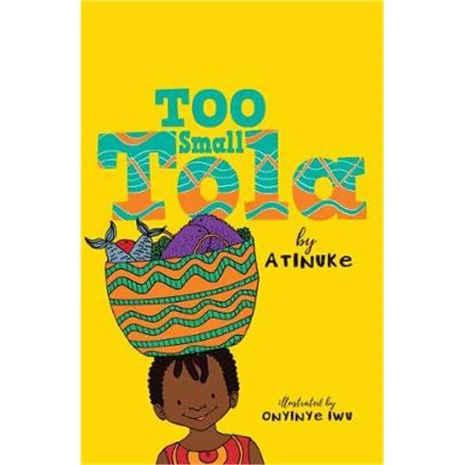 Too Small Tola (Paperback) - Atinuke