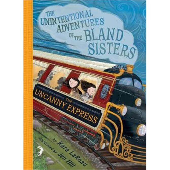 The Uncanny Express (The Unintentional Adventures of the Bland Sisters Book 2) (Paperback) - Kara LaReau