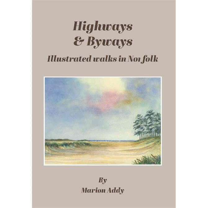 Highways And Byways: Illustrated Walks in Norfolk By Marion Addy (Paperback)