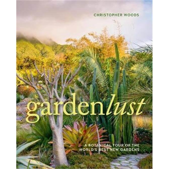 Gardenlust (Hardback) - Christopher Woods