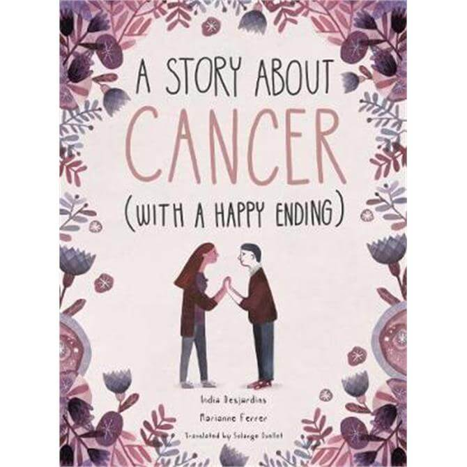 A Story About Cancer With a Happy Ending (Hardback) - India Desjardins