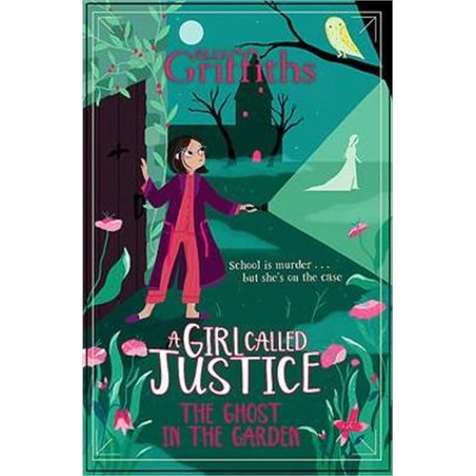 A Girl Called Justice - The Ghost in the Garden By Elly Griffiths