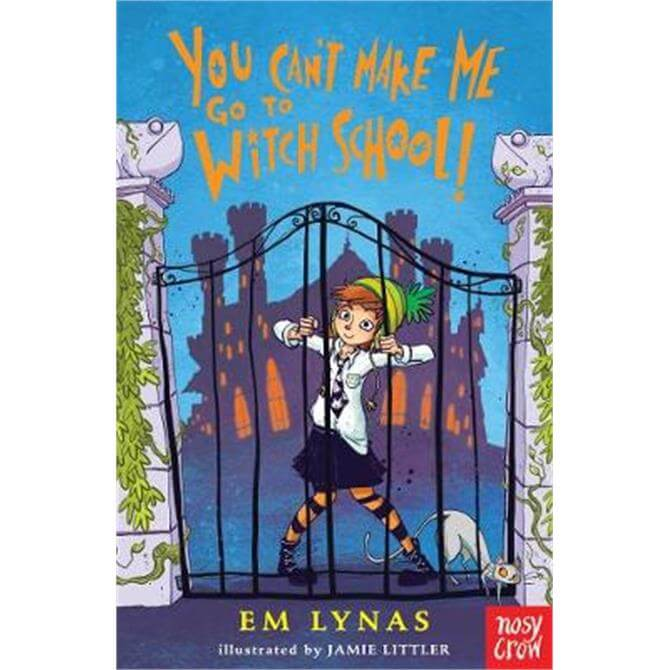 You Can't Make Me Go To Witch School! (Paperback) - Em Lynas
