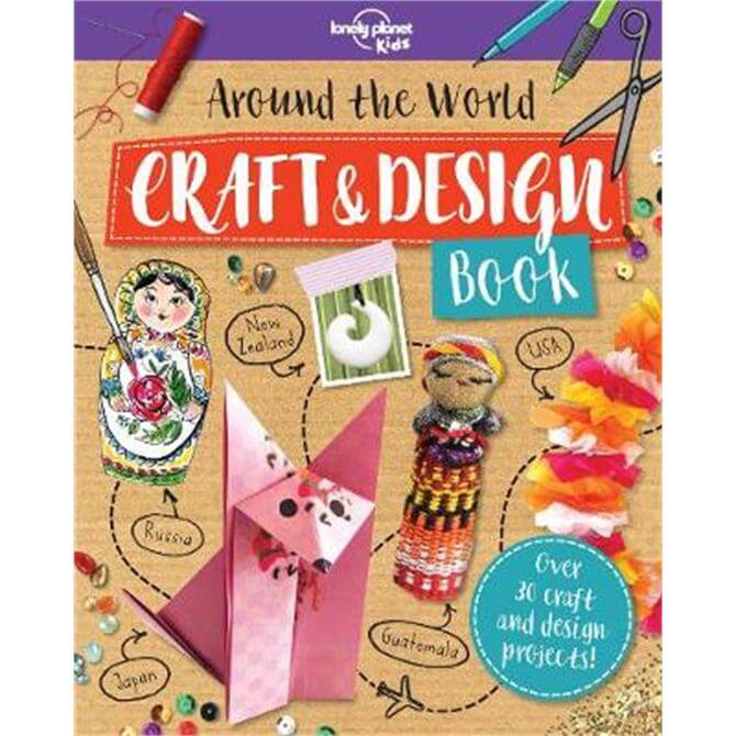 Around the World Craft and Design Book (Paperback) - Lonely Planet Kids