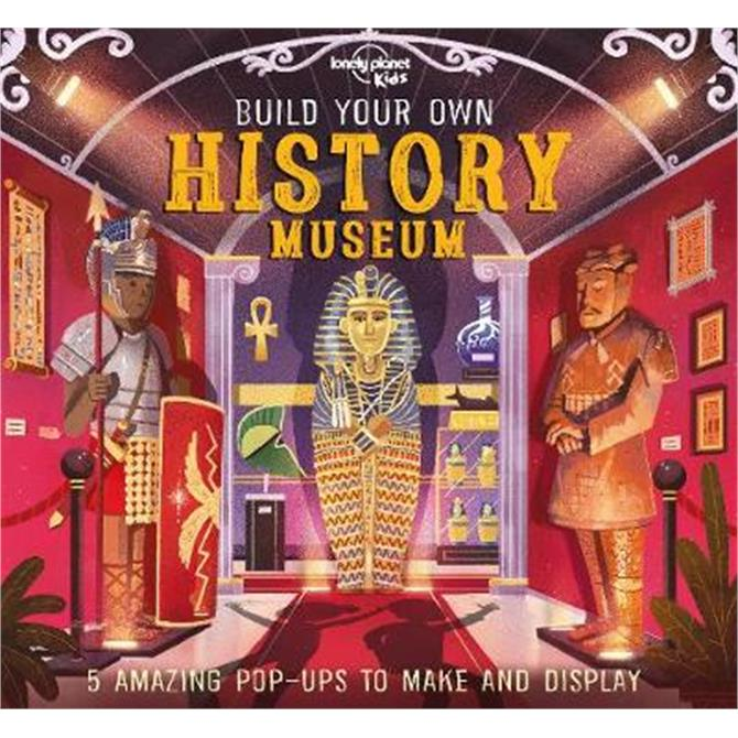 Build Your Own History Museum (Hardback) - Lonely Planet Kids