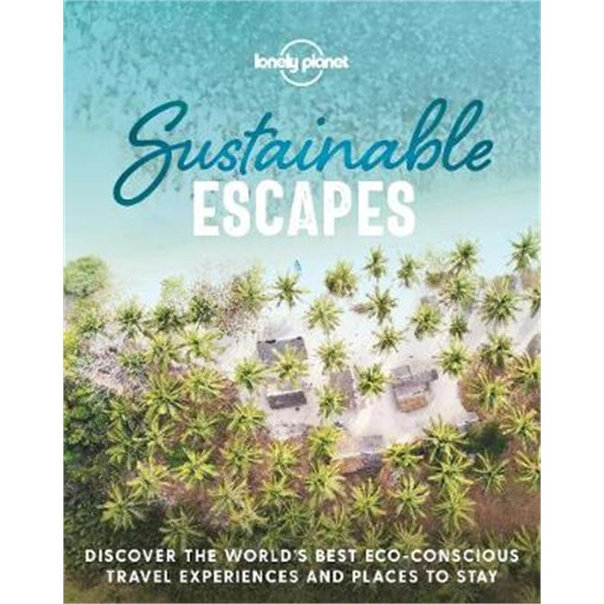Sustainable Escapes (Hardback) - Lonely Planet