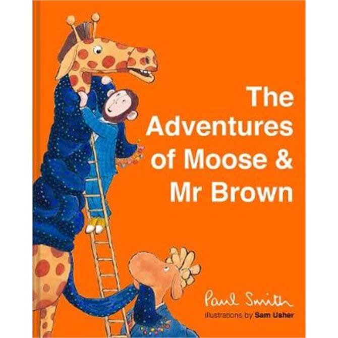 The Adventures of Moose & Mr Brown (Hardback) - Sir Paul Smith