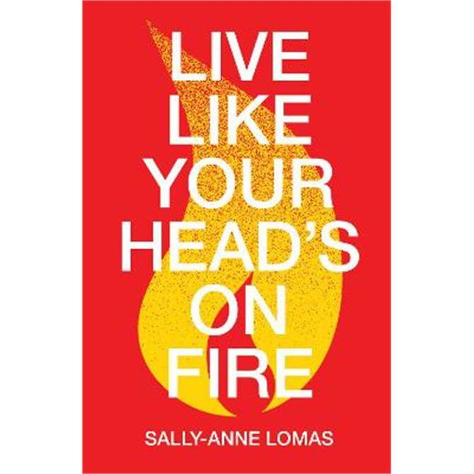 Live Like Your Head's On Fire (Paperback) - Sally-Anne Lomas