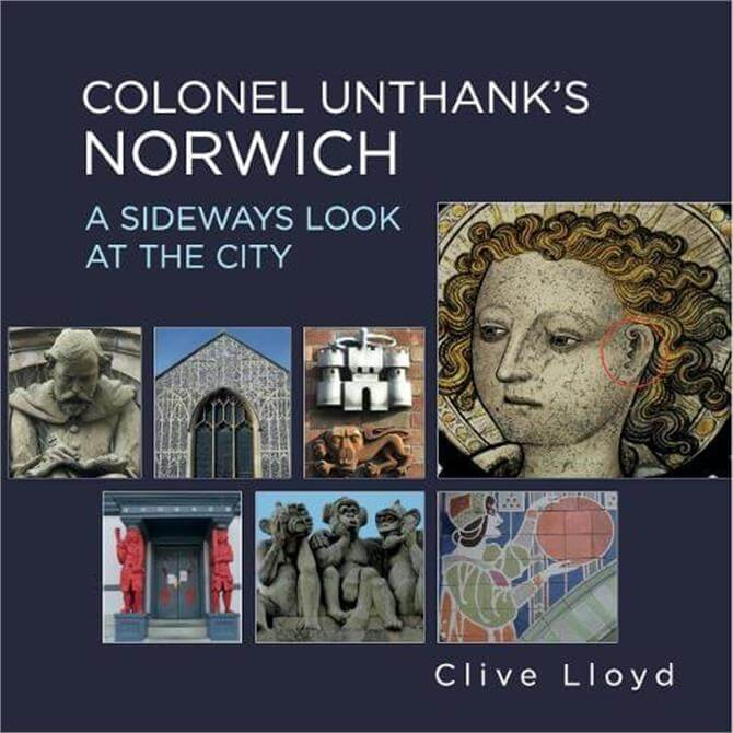 Colonel Unthank's Norwich By Clive Lloyd (Paperback)