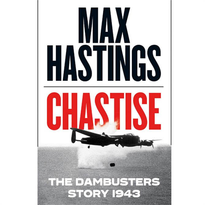 Chastise: The Dambusters Story 1943 By Max Hastings (Hardback)
