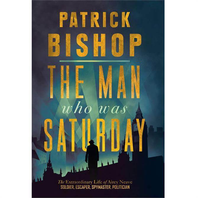 The Man Who Was Saturday By Patrick Bishop (Hardback)