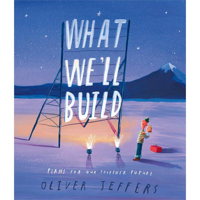 What We'll Build: Plans for Our Together Future By Oliver Jeffers (Hardback)
