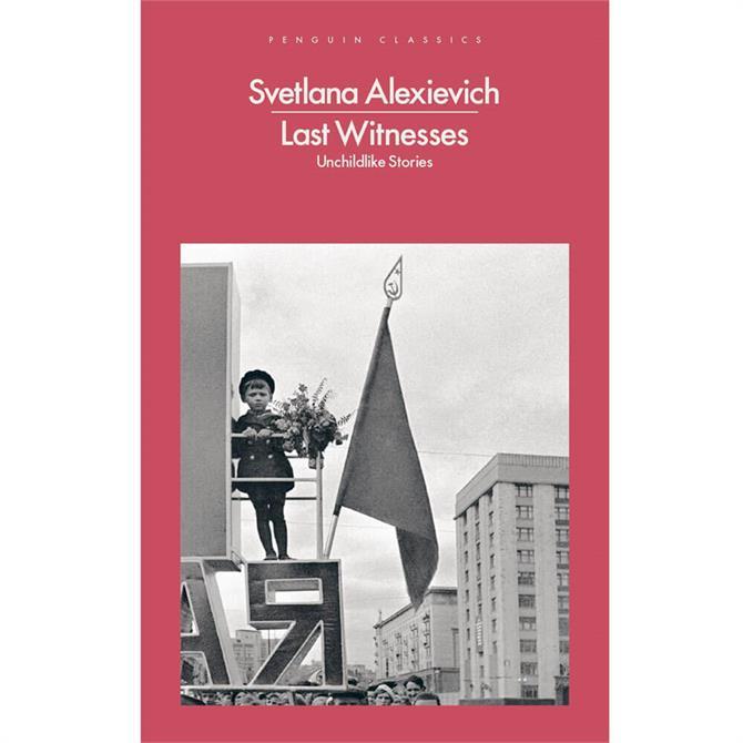 Last Witnesses: Unchildlike Stories By Svetlana Alexievich (Paperback)