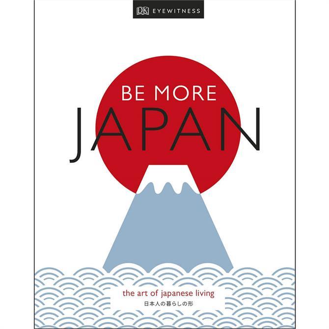Be More Japan: The Art of Japanese Living (Hardback) DK Travel