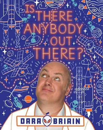 An image of Is There Anybody Out There? By Dara O Briain (Hardback)