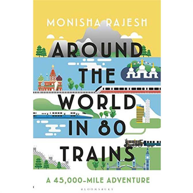 Around the World in 80 Trains By Monisha Rajesh (Hardback)