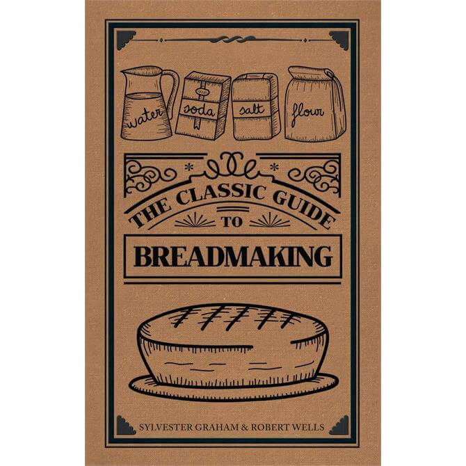 The Classic Guide to Breadmaking By Sylvester Graham and Robert Wells (Hardback)