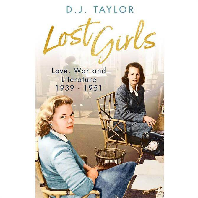 Lost Girls: Love, War and Literature: 1939-51 By D.J. Taylor (Hardback)