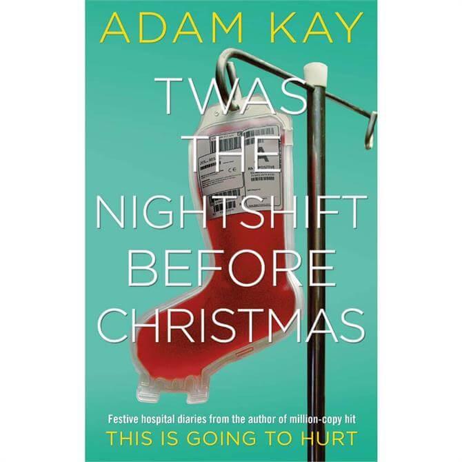 Twas The Nightshift Before Christmas By Adam Kay (Hardback)