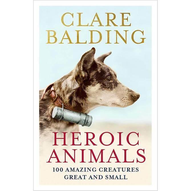 Heroic Animals By Clare Balding (Hardback)