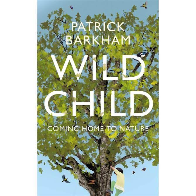 Wild Child: Coming Home to Nature By Patrick Barkham (Hardback)