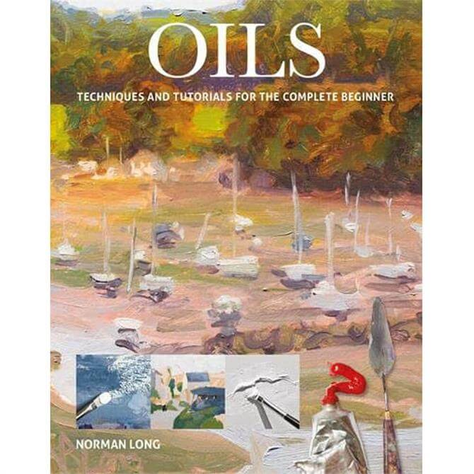 Oils Techniques and Tutorials for the Complete Beginner By Norman Long Paperback