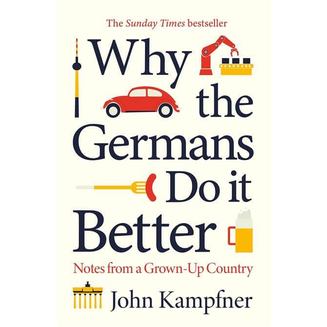 Why the Germans Do it Better By John Kampfner (Hardback) - John Kampfner (Editor)