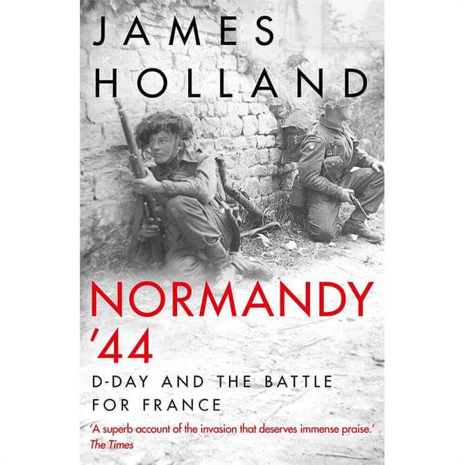 Normandy '44: D-Day By James Holland (Hardback)