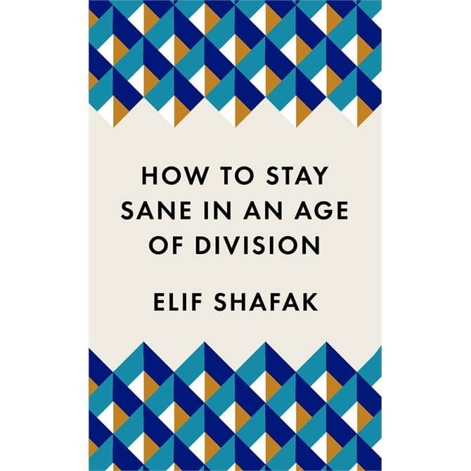 How to Stay Sane in an Age of Division By Elif Shafak (Paperback)
