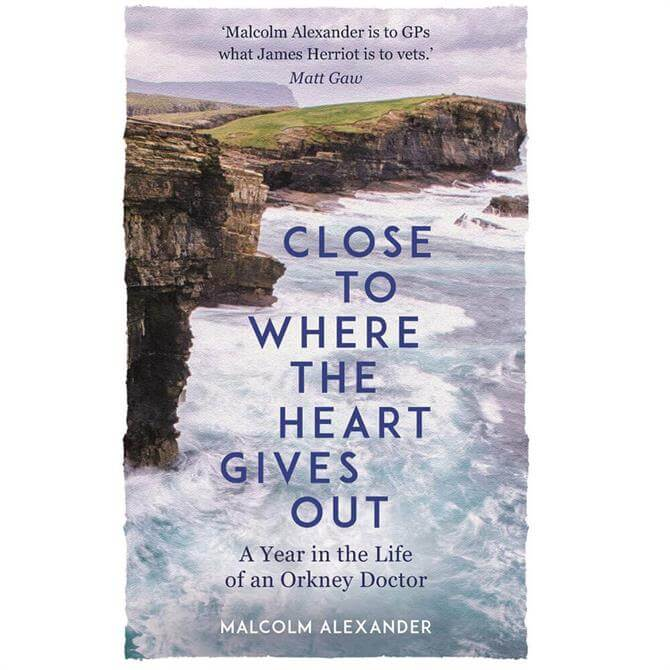 Close to Where the Heart Gives Out By Dr Malcolm Alexander (Hardback)