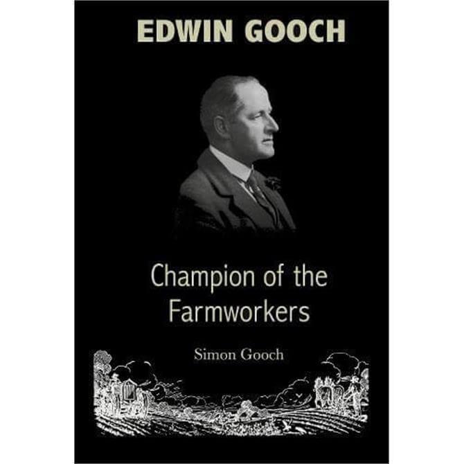 Edwin Gooch: Champion of the Farmworkers By Simon Gooch (Paperback)
