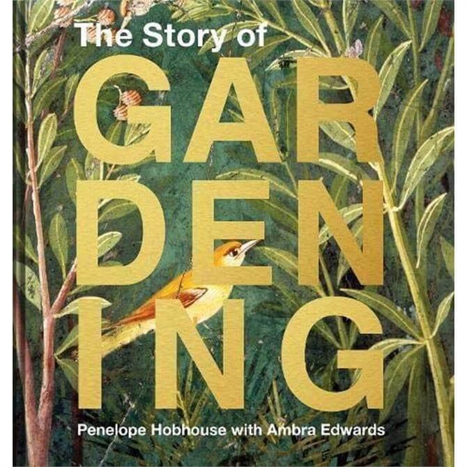 The Story of Gardening By Penelope Hobhouse (Hardback)
