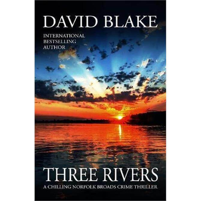 Three Rivers: A chilling Norfolk Broads crime thriller By David Blake (Paperback)