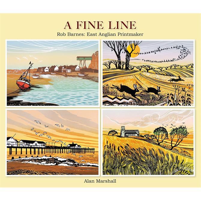 A Fine Line: Rob Barnes: East Anglian Printmaker By Alan Marshall
