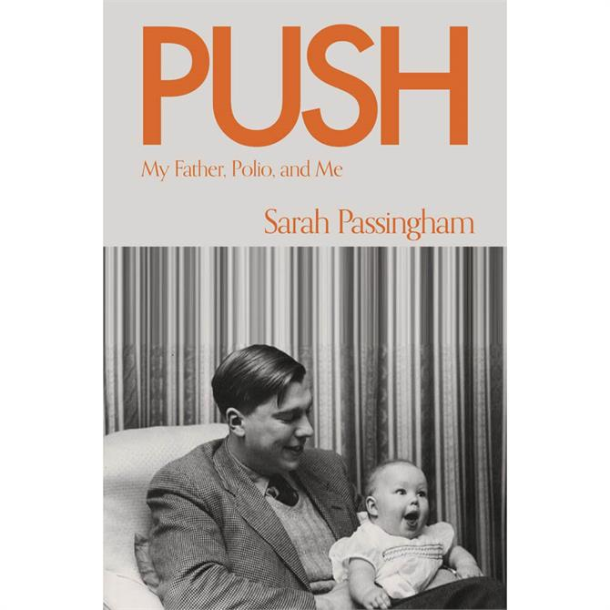 Push: My Father, Polio and Me By Sarah Passingham (Hardback)