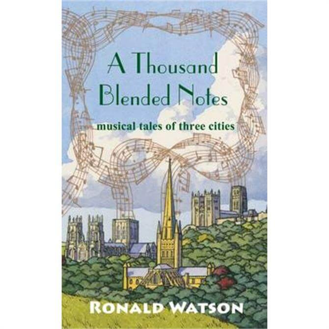 A Thousand Blended Notes - Musical tales of three cities by Ronald Watson (Paperback)