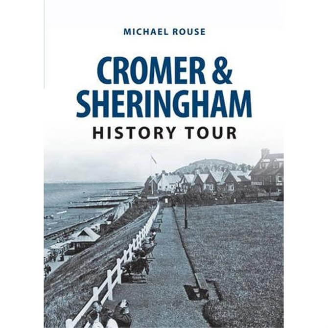 Cromer and Sheringham History Tour by Mike Rouse (Paperback)
