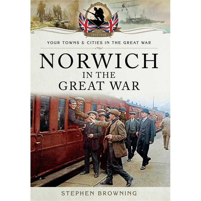 Norwich In The Great War by Stephen Browning (Paperback)