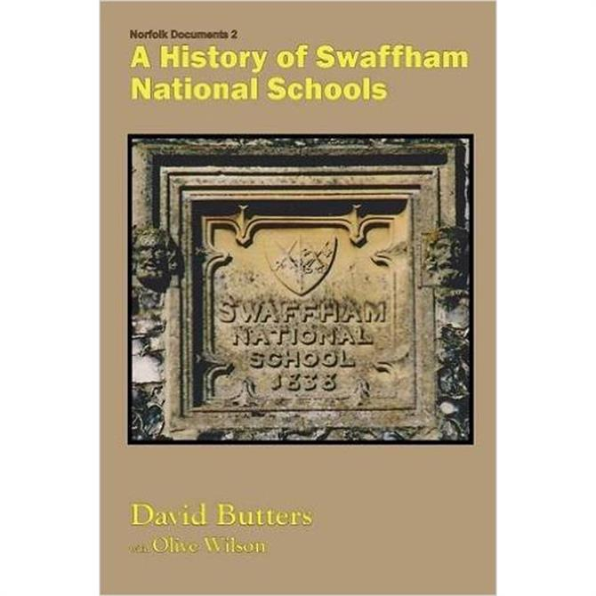 A History of Swaffham National Schools by David Butters & Olive Wilson (Paperback)