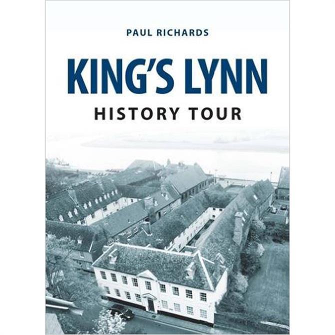 Kings Lynn History Tour by Paul Richards (Paperback)