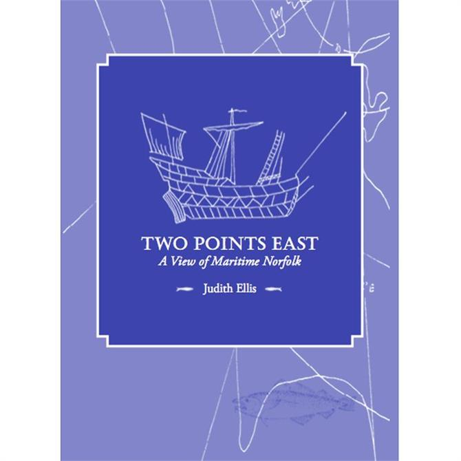 Two Points East: A View Of Maritime Norfolk by Judith Ellis (Paperback)