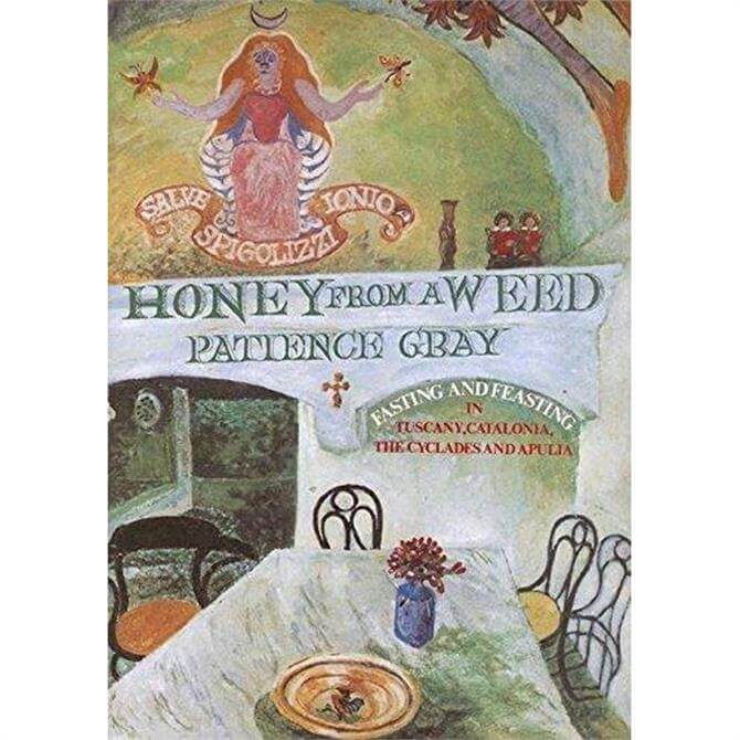 Honey From A Weed: Fasting and Feasting in Tuscany, Catalonia, the Cyclades & Apulia by Patience Gray