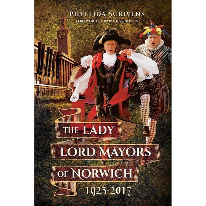 The Lady Lord Mayors Of Norwich 1923–2017 By Phyllida Scrivens (Paperback)