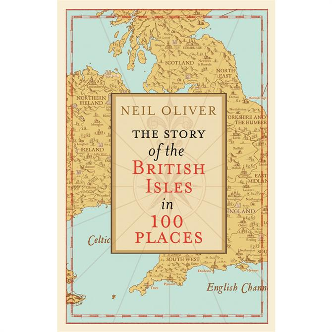 The Story of the British Isles in 100 Places by Neil Oliver (Hardback)
