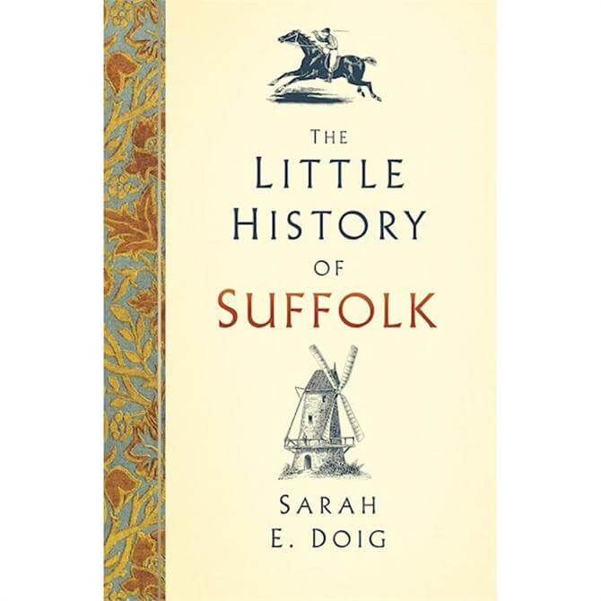 The Little History of Suffolk by Sarah E. Doig (Hardback)